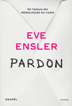 Pardon Eve Ensler - Récit de vie, dire l'indicible